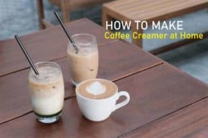 How to Make Coffee Creamer at Home