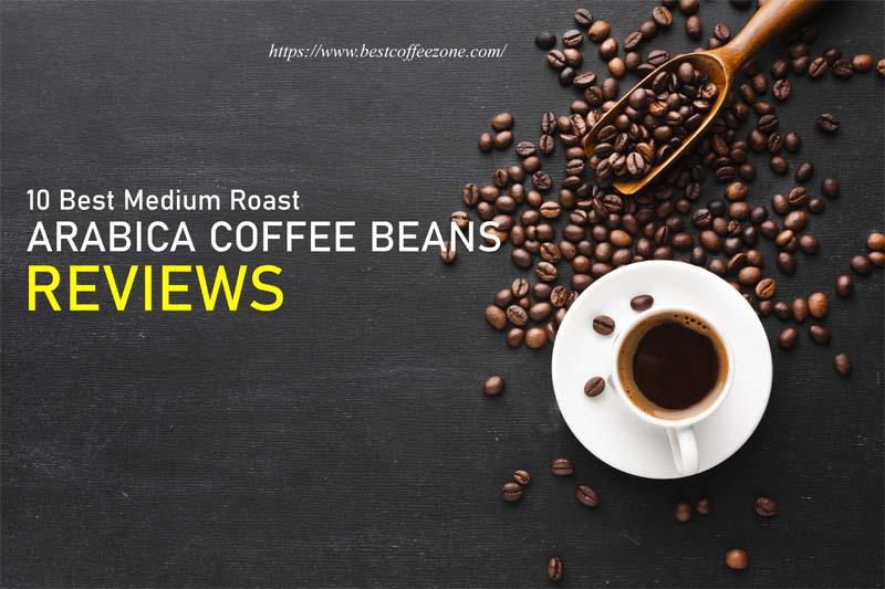 Best Medium Roast Arabica coffee beans